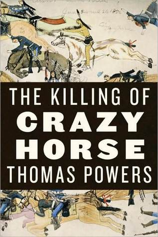 The Killing of Crazy Horse Thomas Powers