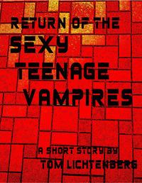 Return of the Sexy Teenage Vampires  by  Tom Lichtenberg