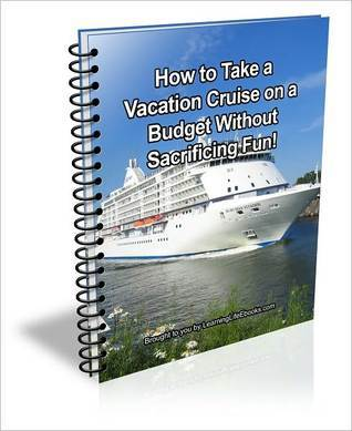 How to Take a Vacation Cruise on a Budget Without Sacrificing Fun!  by  David Brown