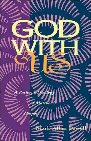 God with Us: A Pastoral Theology of Matthews Gospel  by  Mark Allan Powell