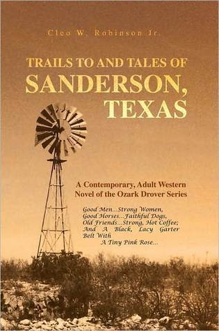 Trails To And Tales Of Sanderson, Texas Cleo W. Robinson Jr.
