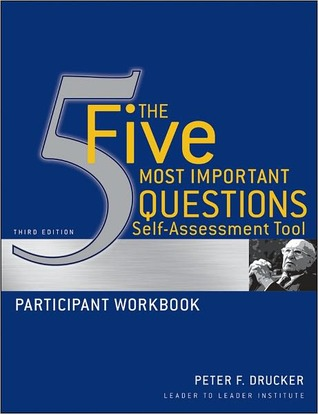 The Five Most Important Questions Self Assessment Tool: Participant Workbook  by  Peter F. Drucker