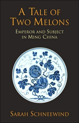 A Tale of Two Melons: Emperor and Subject in Ming China Sarah Schneewind
