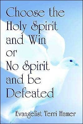 Choose the Holy Spirit and Win or No Spirit and Be Defeated  by  Evangelist Terri Hamer