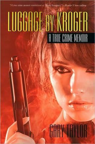 Luggage By Kroger: A True Crime Memoir  by  Gary Taylor