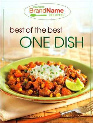 Best of the Best One Dish (Favorite Brand Name Recipes Series) Publications International Ltd.