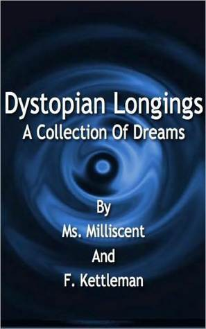 Dystopian Longings: A Collection Of Dreams  by  Ms. Milliscent