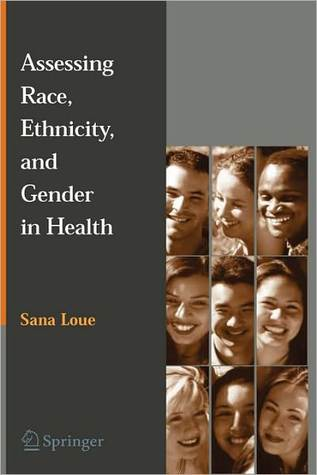 Assessing Race, Ethnicity and Gender in Health Sana Loue