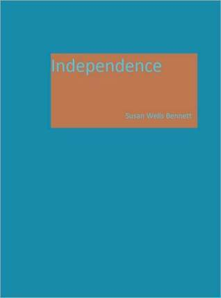 Independence Susan Wells Bennett