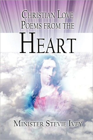 Christian Love Poems from the Heart  by  Minister Stevie Ivey
