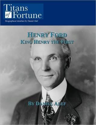 Henry Ford: Automotive and Aviation Titan  by  Daniel Alef