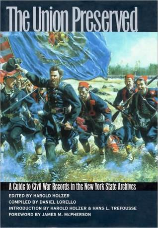 The Union Preserved: A Guide to Civil War Records in the Nys Archives  by  Harold Holzer