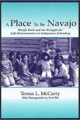 A Place to Be Navajo: Rough Rock and the Struggle for Self-Determination in Indigenous Schooling Teresa L. McCarty