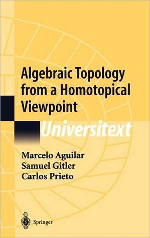 Algebraic Topology from a Homotopical Viewpoint Marcelo Aguilar