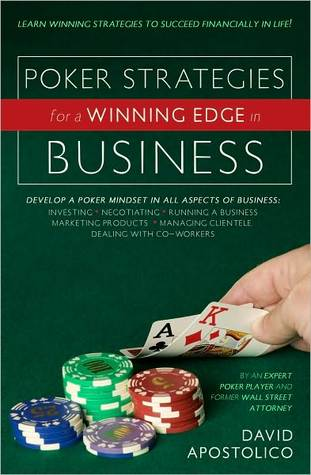 Poker Strategies for a Winning Edge in Business  by  David Apostolico