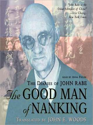 The Good Man of Nanking: The Diaries of John Rabe  by  John Rabe