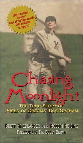 Chasing Moonlight: The True Story of Field of Dreams Doc Graham  by  Brett Friedlander
