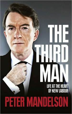 The Third Man: Life at the Heart of New Labour Peter Mandelson