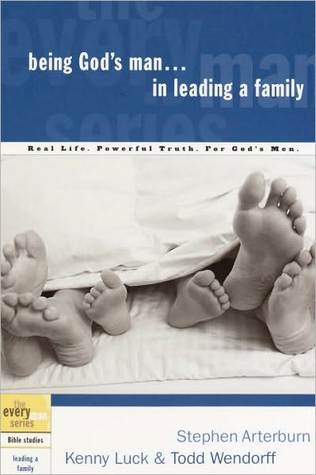 Being Gods Man in Leading a Family  by  Stephen Arterburn