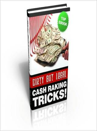 Dirty But Legal Cash Raking Tricks!  by  Lou Diamond