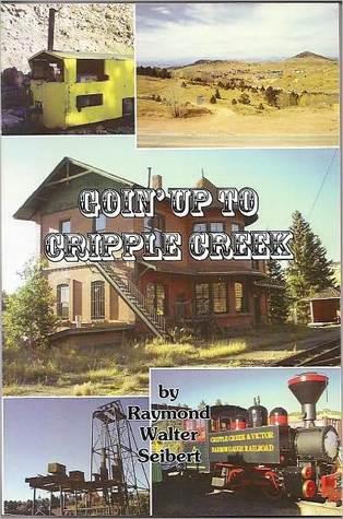 Goin Up To Cripple Creek  by  Raymond Walter Seibert