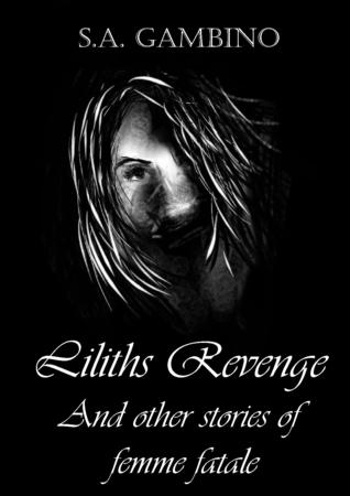 Lilith and other stories of Femme fatale  by  S.A. Gambino