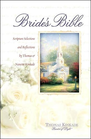 Thomas Kinkade Brides Bible: A Cherished Keepsake to Last a Lifetime Thomas Kinkade
