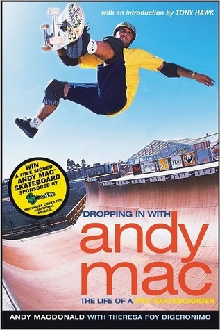 Dropping in with Andy Mac: The Life of a Pro Skateboarder  by  Andy MacDonald