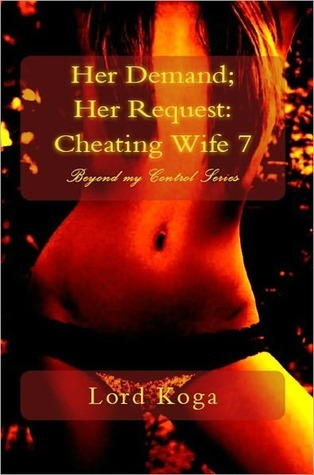 Beyond my Control: Her Demand: Her Request Wife Seven Lord Koga
