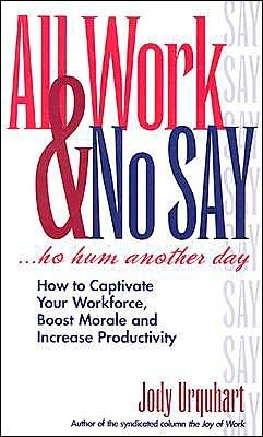 All Work and No Say: How to Captivate Your Workforce  by  Jody Urquhart