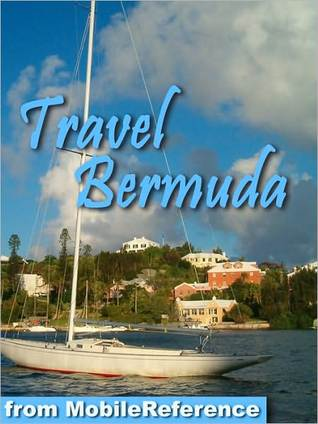 Travel Bermuda: Incl. Hamilton, Saint George & more - illustrated travel guide and maps  by  MobileReference