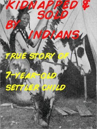 Kidnapped and Sold  by  Indians: True Story of Settler Child by Matthew Brayton