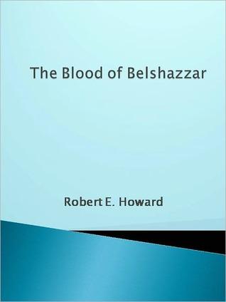 The Blood of Belshazzar  by  Robert E. Howard
