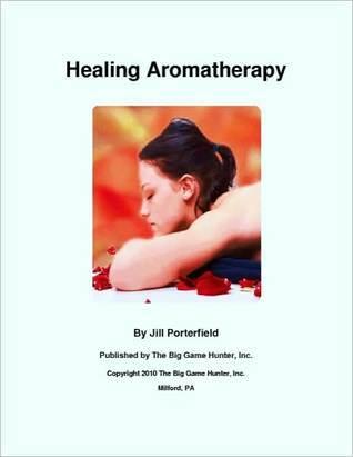 Healing Aromatherapy  by  Jill Porterfield