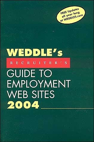 Weddles 2004 Recruiters Guide to Employment Web Sites  by  Peter Weddle