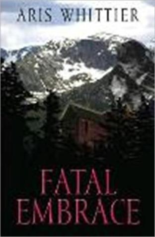 Fatal Embrace Aris Whittier