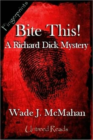 Bite This!: A Richard Dick Mystery  by  Wade J. McMahan
