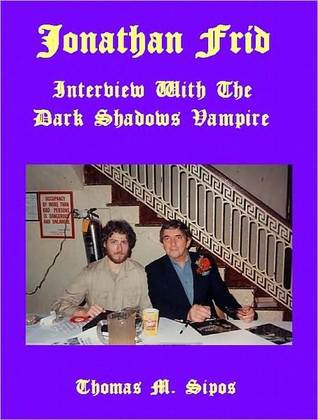 Jonathan Frid: Interview with the Dark Shadows Vampire  by  Thomas M. Sipos