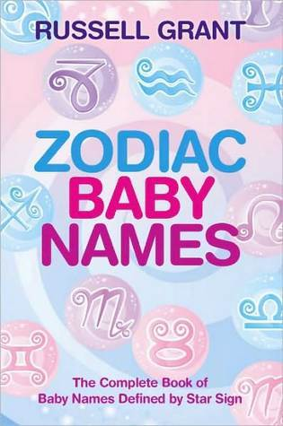 Zodiac Baby Names: The Complete Book of Baby Names Defined Star Sign by Russell Grant