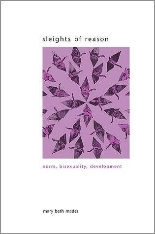 Sleights of Reason: Norm, Bisexuality, Development  by  Mary Beth Mader