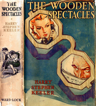 The Wooden Spectacles  by  Harry Stephen Keeler