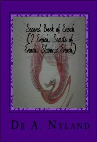 Second Book of Enoch (2 Enoch, Secrets of Enoch, Slavonic Enoch)  by  Ann Nyland
