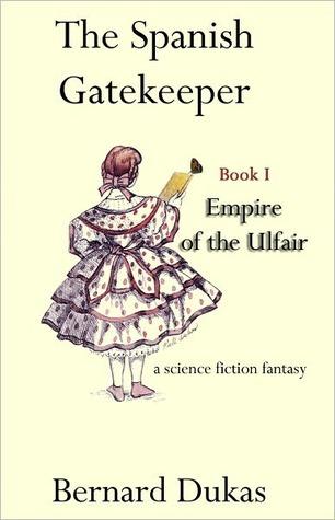 The Spanish Gatekeeper Book I - Empire of the Ulfair  by  Bernard Dukas