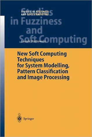 New Soft Computing Techniques for System Modeling, Pattern Classification and Image Processing Leszek Rutkowski