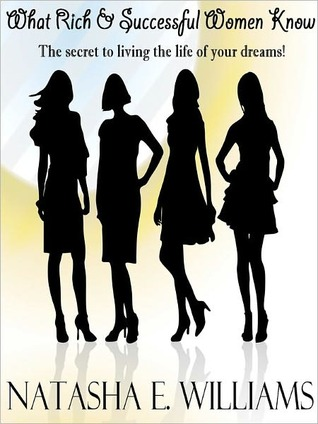 What Rich & Successful Women Know  by  Natasha Williams