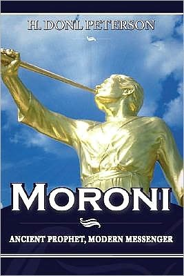 Moroni: Ancient Prophet, Modern Messenger H. Donl Peterson