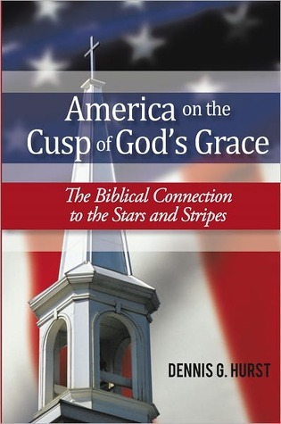 America on the Cusp of Gods Grace: The Biblical Connection to the Stars and Stripes  by  Dennis G. Hurst
