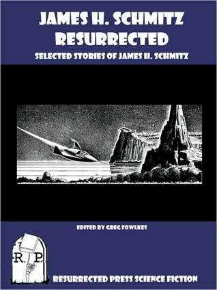James H. Schmitz Resurrected: Selected Stories of James H. Schmitz James H. Schmitz