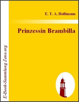 Prinzessin Brambilla: Ein Capriccio nach Jakob Callot E.T.A. Hoffmann