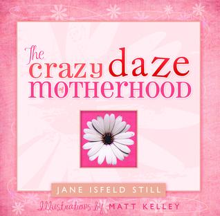 The Crazy Daze of Motherhood Jane Isfeld Still